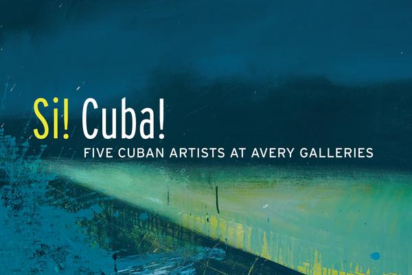 Si! Cuba! Five Cuban Artists at Avery Galleries, April 7–May 21, 2017